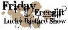 Friday Free Gift Lucky Bastard Show morgen i.s.m. Centralpoint.nl