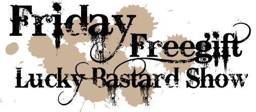 Friday Free Gift Lucky Bastard Show morgen op Mobilecowboys