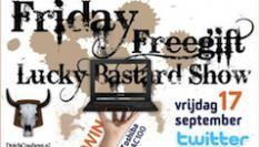Morgen weer een Friday Free Gift Lucky Bastard Show