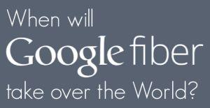 Wanneer neemt Google Fiber de wereld over? [Infographic]