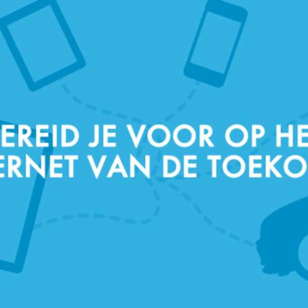 Bereid je voor op het internet van de toekomst!