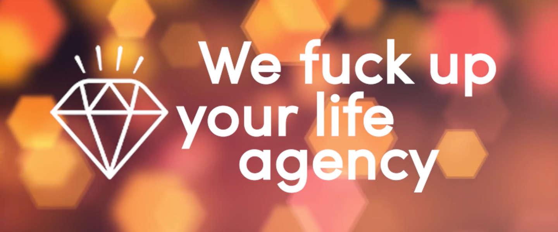 Satire: 'we *#$% up your life agency' maakt je leven kapot voor je