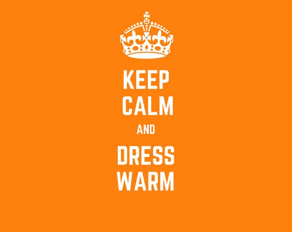 Dress warm